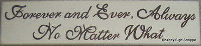 FOREVER AND EVER ALWAYS NO MATTER WHAT Sign Wood Plaque Wall LOVE You Pick Color