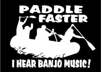 Paddle faster I hear banjo music Decal funny car truck window rafting sticker