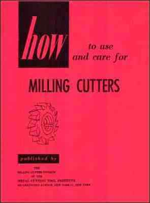 How to Use and Care for Milling Cutters - 1954 - reprint