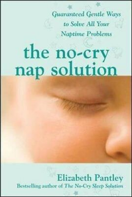 No-cry Nap Solution: Guaranteed, Gentle Ways to Solve All Your Naptime Problems-