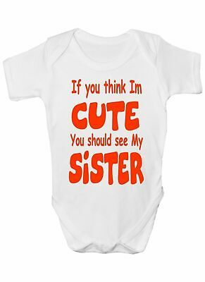 Think I'm Cute See My Sister Babygrow Vest Baby Clothing Funny Gift