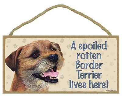 BORDER TERRIER- A Spoiled Rotten Border Ter Lives Here Wood SIGN/PLAQUE 5 X 10