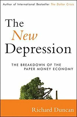 The New Depression: The Breakdown of the Paper Money Economy-Richard Duncan