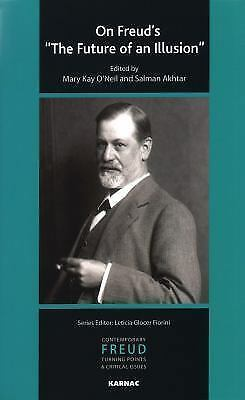 On Freud's the Future of an Illusion by Mary Kay O'Neil and Salman Akhtar...
