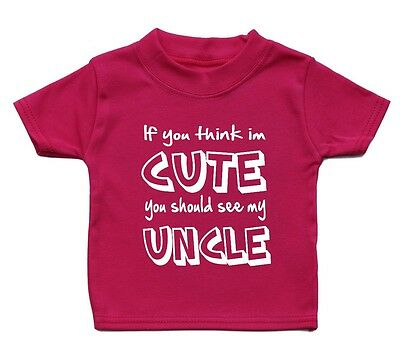 If You Think Im Cute You Should See My Uncle Baby T Shirt Unisex Gift Girl Boy