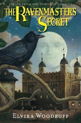 The Ravenmaster's Secret : Escape from the Tower of London by Elvira Woodruff...