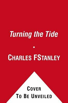 Turning the Tide : Real Hope, Real Change by Dr. Charles F. Stanley and...