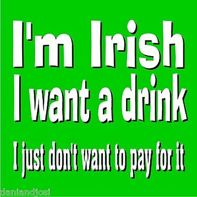 """I'm Irish I Want A Drink - I Just Don't Want To Pay For It "" - 1 large pin"