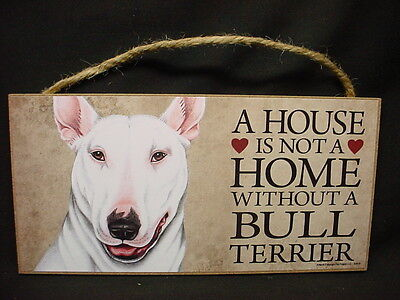 BULL TERRIER A House Is Not A Home WHITE DOG wood SIGN wall hanging PLAQUE puppy