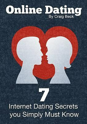 Online Dating : 7 Internet Dating Secrets You Simply Must Know by Craig Beck...