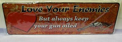 Love Your Enemies, But Always Keep Your Gun Oiled Metal Sign  Apo & Fpo Welcome)