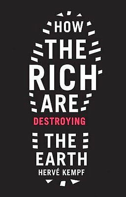 How The Rich Are Destroying the Earth Hervé Kempf