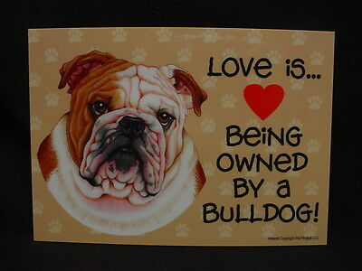 LOVE IS (heart) BEING OWNED BY A BULLDOG dog SIGN magnet velcro PLAQUE puppy