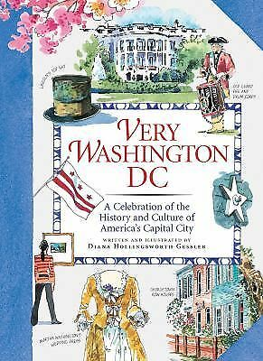 Very Washington DC : A Celebration of the History and Culture of America's...