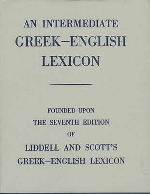 An Intermediate Greek Lexicon: Founded Upon the Seventh Edition (HB)