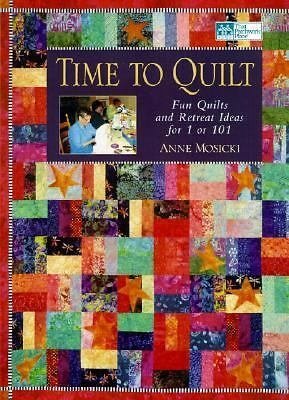 TIME TO QUILT FUN IDEAS ANNE MOSCICKI PATTERNS COLORFUL ILLUSTRATIONS