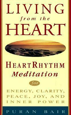 Living from the Heart : Heart Rhythm Meditation for Energy, Clarity, Peace,...