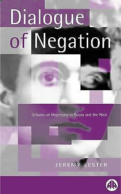 The Dialogue of Negation : Debates on Hegemony in Russia and the West by...