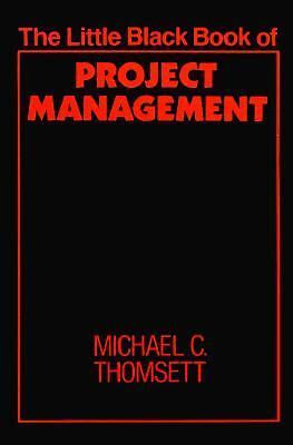 The Little Black Book of Project Management by Michael C. Thomsett (1990,...