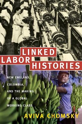 Linked Labor Histories : New England, Colombia, and the Making of a Global...