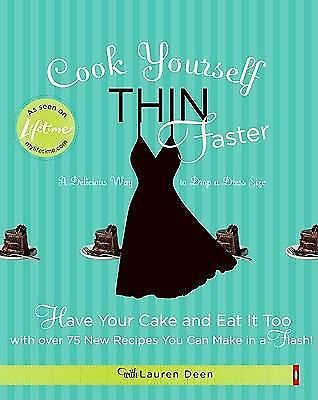 Cook Yourself Thin Faster : Have Your Cake and Eat It Too with over 75 New Recip