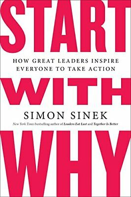 Start with Why: How Great Leaders Inspire Everyone to Take Action-Simon Sinek