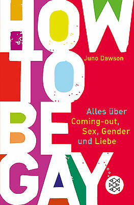 How to Be Gay. Alles über Coming-out, Sex, Gender und Liebe, Juno Dawson