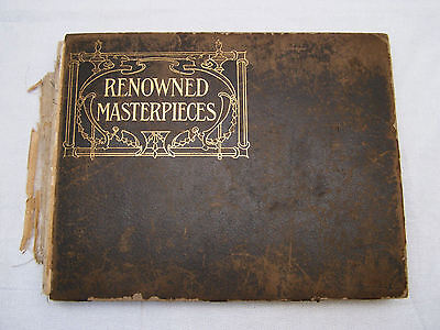 Rare 1905 Renowned Masterpieces of the World's Art 408 pages Ruff Condition