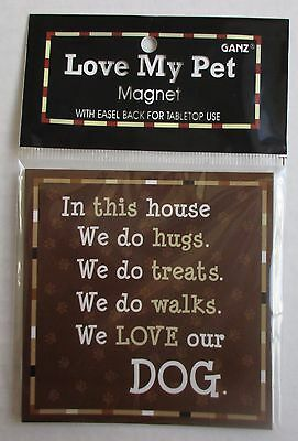 bb in this house we do hugs treats walks we Love our dog MY PET Magnet sign Ganz