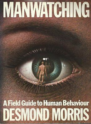 Manwatching: A Field Guide to Human Behaviour By Desmond Morris. 9780586048870