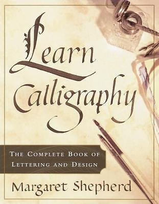 Learn Calligraphy : The Complete Book of Lettering and Design by Margaret...