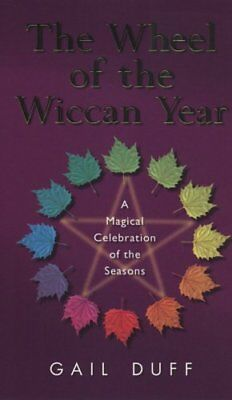 The Wheel of the Wiccan Year: A Magickal Celebration of the Seasons-Gail Duff, S