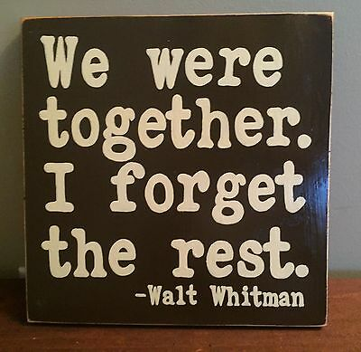 WE WERE TOGETHER I FORGET THE REST Walt Whitman Wooden Plaque Sign