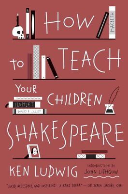 How to Teach Your Children Shakespeare-Ken Ludwig