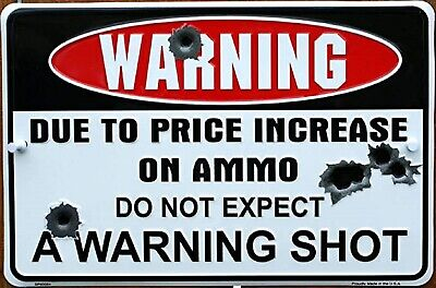 WARNING Sign Due To Price Increase On Ammo Do Not Expect A Warning Shot. Pro Gun