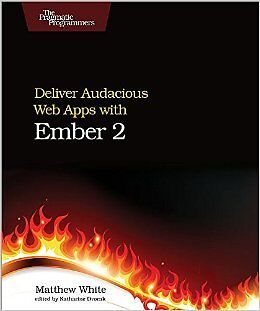 Deliver Audacious Web Apps with Ember 2 New Paperback Book Matthew White