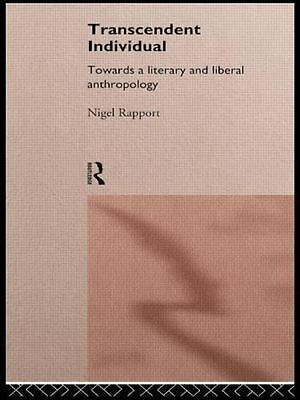 Transcendent Individual : Essays Toward a Literary and Liberal Anthropology...
