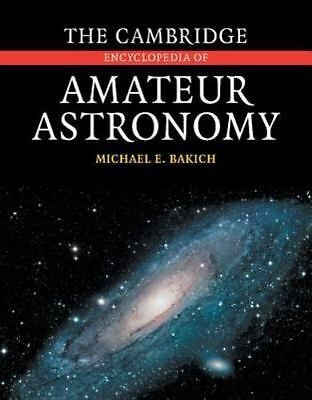 The Cambridge Encyclopedia of Amateur Astronomy by Michael E. Bakich (2003,...