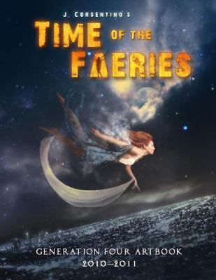 Time of the Faeries Generation 4 Art Book by J. Corsentino (2015, Paperback)