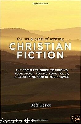 The Art and Craft of Writing Christian Fiction : The Complete Guide to...