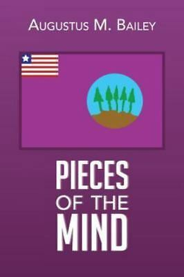 Pieces of the Mind : My Experiences and Memories of Liberia by Augustus M....