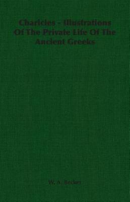 Charicles - Illustrations of the Private Life of the Ancient Greeks by W. A....