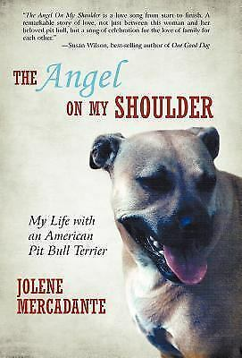 The Angel on My Shoulder : My Life with an American Pit Bull Terrier by...