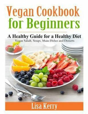 Vegan Cook Book for Beginners : A Healthy Guide for a Healthy Diet by Lisa...