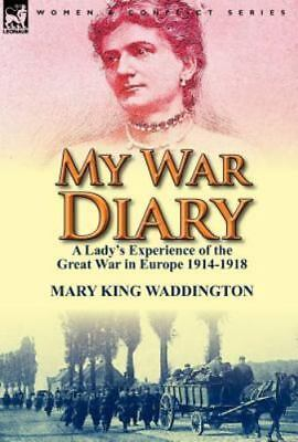 My War Diary : A Lady's Experience of the Great War in Europe 1914-1918 by...