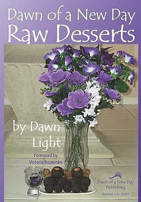 Dawn of a New Day Raw Desserts : Fast and Easy Raw Desserts for the Whole...