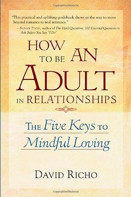 How to be an Adult in Relationships: The Five Keys to Mindful Loving-David Richo