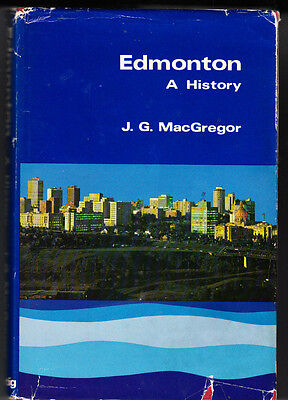 Edmonton (Alberta) A History. By J. G. Macgregor. Signed By The Author. 1967
