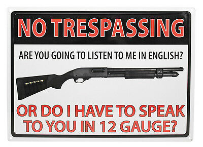 "No Trespassing ""Do I HAVE TO SPEAK TO YOU IN 12 Gauge""Hunting Humor ManCave Sign"