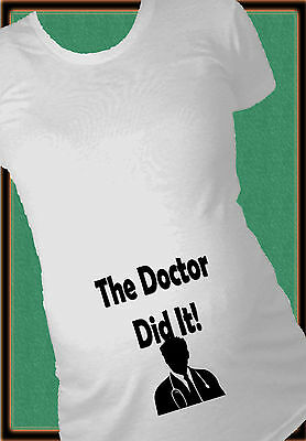 The Doctor Did It Maternity Shirt Humor Pregnancy T-Shirt Future Doctor Inside